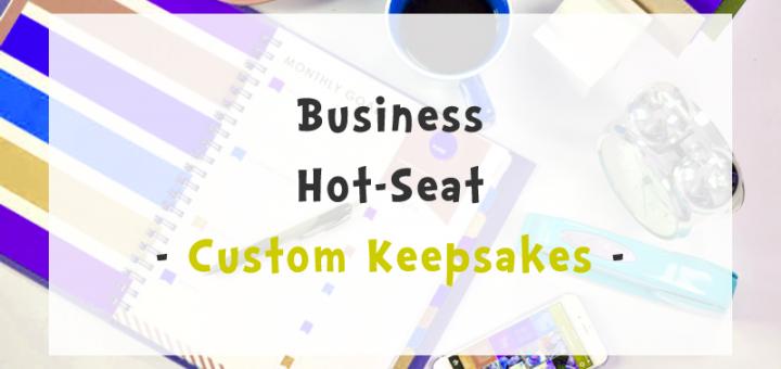 Custom Keepsakes - - Business Hot-Seat