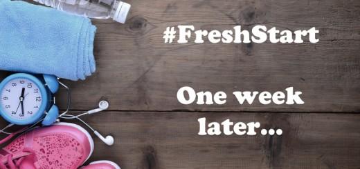 It's been one week - #freshstart