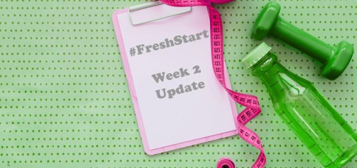 #FreshStart Week 2 Update
