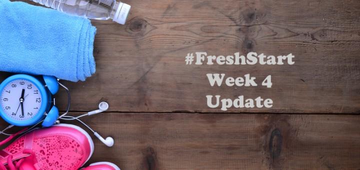 #FreshStart Week 4 Update
